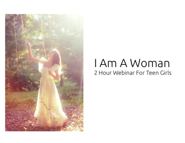 I Am A Woman – webinar for teens 12 and up